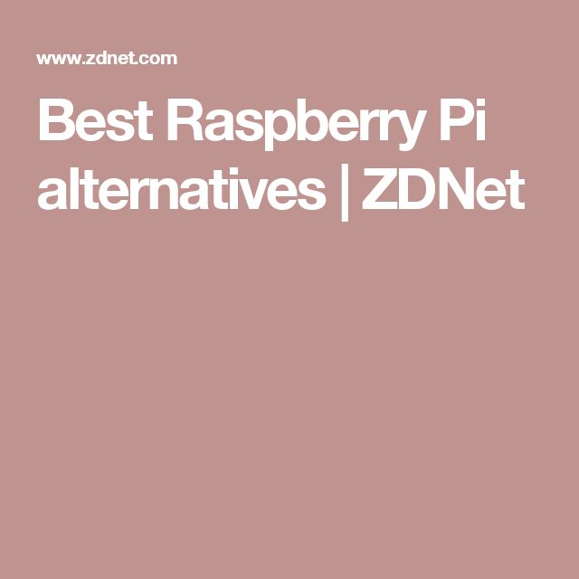 Best Raspberry Pi alternatives | ZDNet