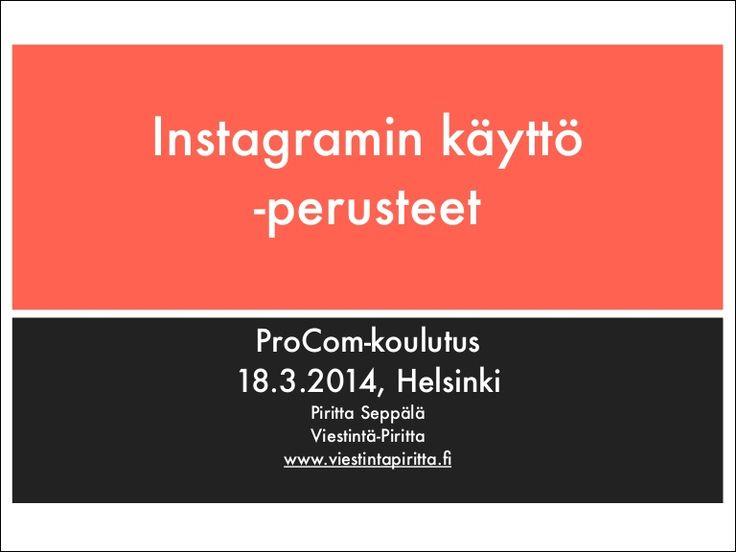 Esitys on maaliskuussa 2014 ProCom - Viestinnän ammattilaisten järjestämän Instagram-handson -koulutuksen materiaali. Perustiedot Instagramin käytöstä löydät täältä. http://www.slideshare.net/Piritta/miten-instagramia-kaytetaan