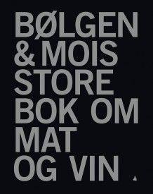 Bølgen & Mois store bok om mat og vin av Øivind Hånes (Innbundet)