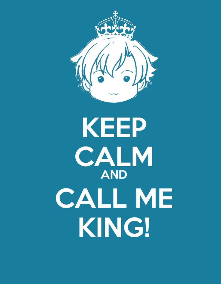 KEEP CALM and CALL ME KING! by ~kamisamalovers888 on deviantART
