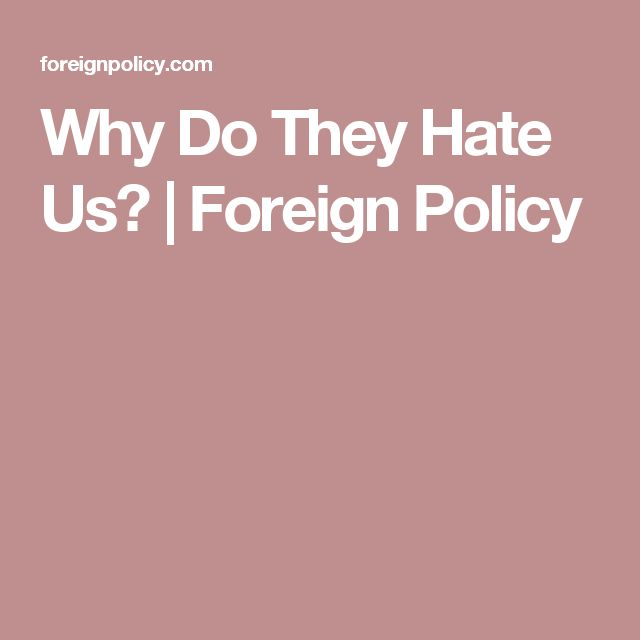 Why Do They Hate Us? | Foreign Policy