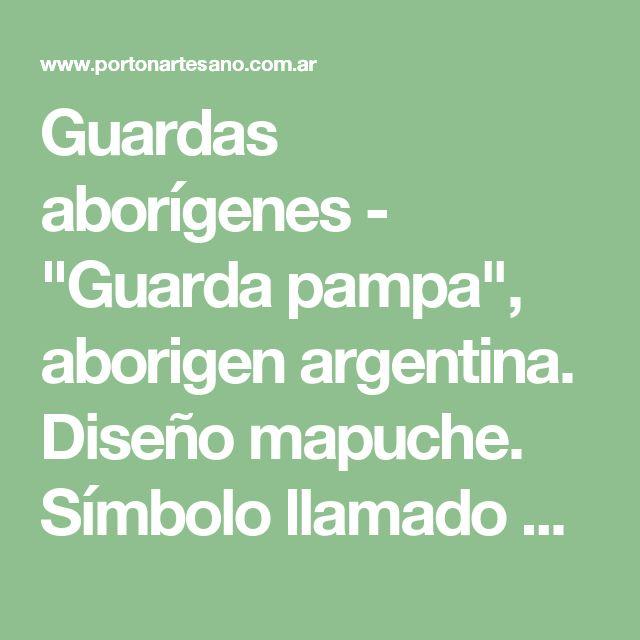 """Guardas aborígenes - """"Guarda pampa"""", aborigen argentina. Diseño mapuche. Símbolo llamado Cruz Andina que en las culturas andinas es el más común y que significa la eternidad de dichas culturas. Generalmente es un símbolo usado por el """"lonko"""" o jefe de una comunidad indígena. Porton Artesano"""