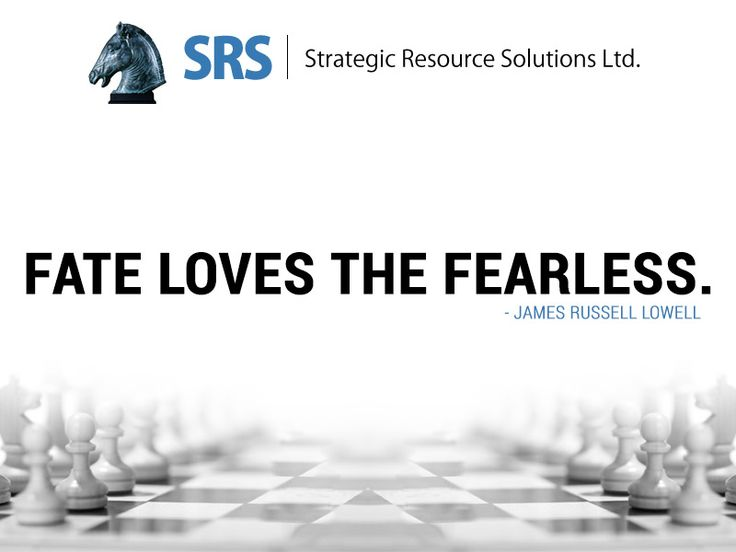 Fate loves the fearless. - James Russell Lowell