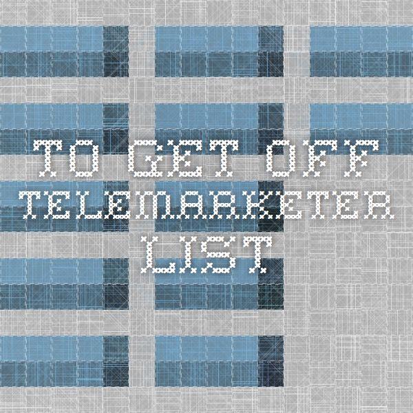 To get off telemarketer list