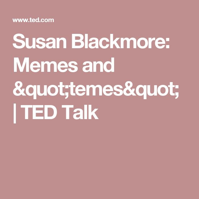 "Susan Blackmore: Memes and ""temes"" 