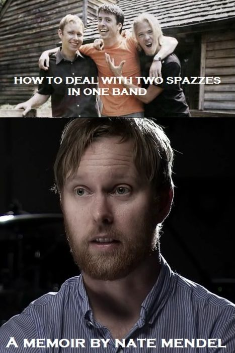 grungebooks:      HOW TO DEAL WITH TWO SPAZZES IN ONE BAND  A MEMOIR  BY NATE MENDEL    thank you, space—and—magic!