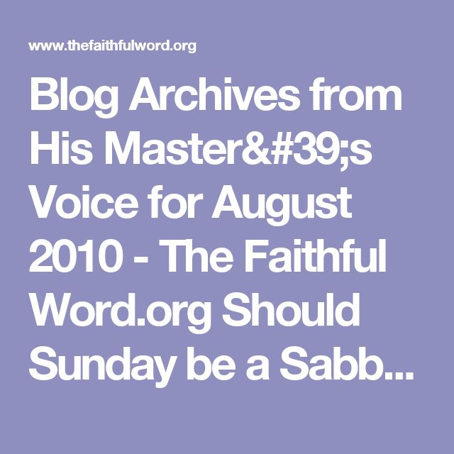 Blog Archives from His Master's Voice for August 2010 - The Faithful Word.org  Should Sunday be a Sabbath Day?