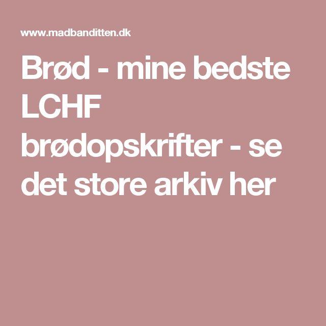 Brød - mine bedste LCHF brødopskrifter - se det store arkiv her