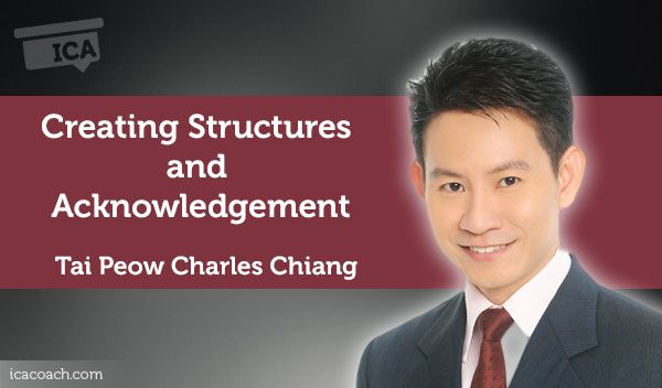 Coaching Case Study: Creating Structures and Acknowledgement  Coaching Case Study By Tai Peow Charles Chiang (Career Coach, SINGAPORE)