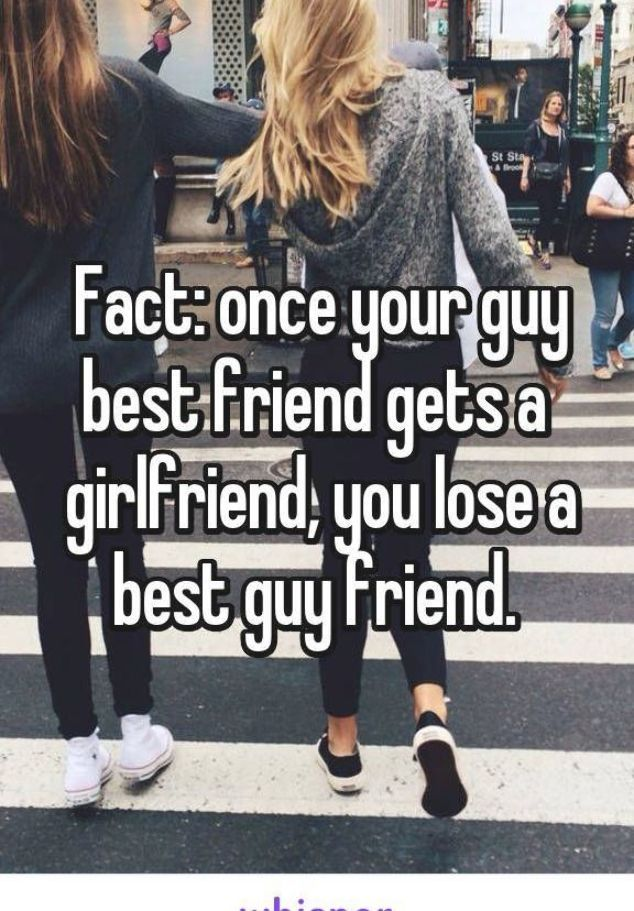Fact Once Your Guy Best Friend Gets A Girlfriend You Lose A Best Guy Friend Best Friend Quotes For Guys Guy Best Friend Guy Friend Quotes