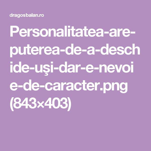 Personalitatea-are-puterea-de-a-deschide-uşi-dar-e-nevoie-de-caracter.png (843×403)