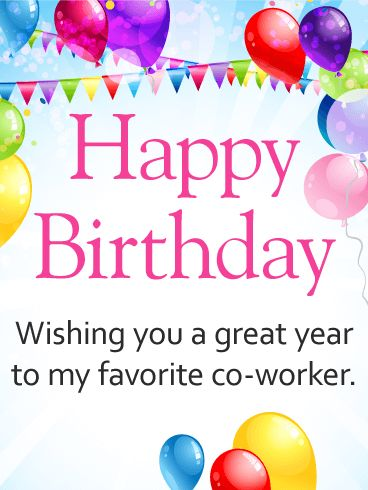To My Favorite Co-Worker - Happy Birthday Card: Even co-workers have birthdays! Wish a great year to your favorite office colleague on their birthday. A co-worker birthday card helps them beat the long hours at the office and will brighten up their special day. This colorful and beautiful birthday card for a co-worker sends a very thoughtful message that will warm their heart. Bright balloons and festive party banners decorate this fun-loving co-worker birthday card.