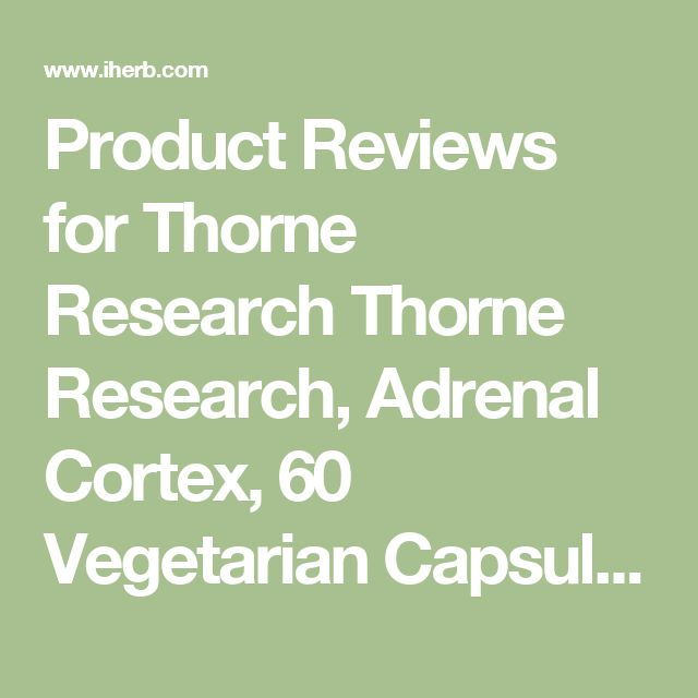 Product Reviews for Thorne Research Thorne Research, Adrenal Cortex, 60 Vegetarian Capsules - iHerb.com