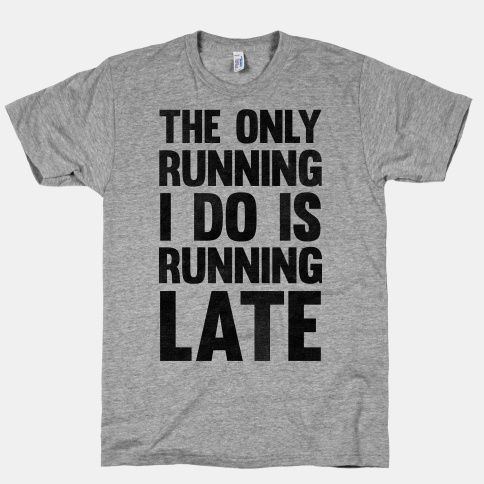 The Only Running I Do Is Running Late | HUMAN | T-Shirts, Tanks, Sweatshirts and Hoodies
