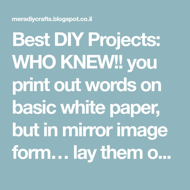 Best DIY Projects: WHO KNEW!! you print out words on basic white paper, but in mirror image form… lay them on the wood… with a damp paint brush wet the paper on top of the words… use the cap of a sharpie to rub on top of the letters to help them transfer … then remove the paper and stand in shock and awe!