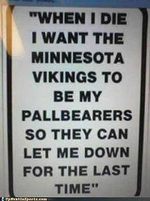 35 More Hilarious Funeral Humor Memes: Minnesota Vikings fan final wishes.