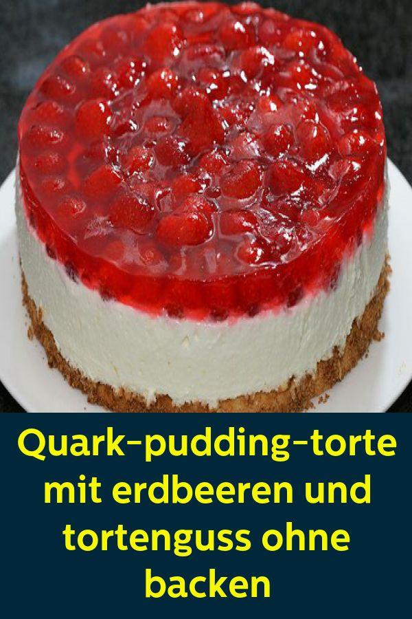 Quark-Pudding-Torte mit Erdbeeren und Torten, ohne zu backen   – Der Food-Blog mit einfachen Rezepten, die gelingen