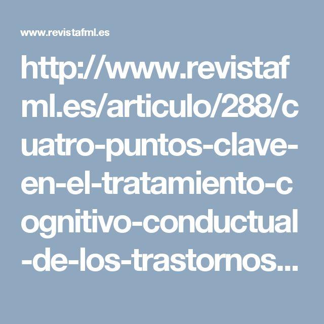 http://www.revistafml.es/articulo/288/cuatro-puntos-clave-en-el-tratamiento-cognitivo-conductual-de-los-trastornos-de-ansiedad/