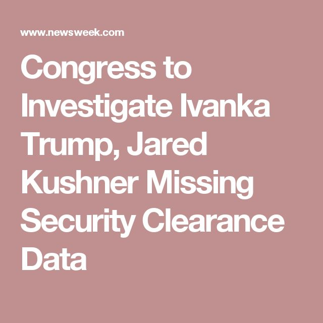 07/20/17 | Congress to Investigate Ivanka Trump, Jared Kushner Missing Security Clearance Data