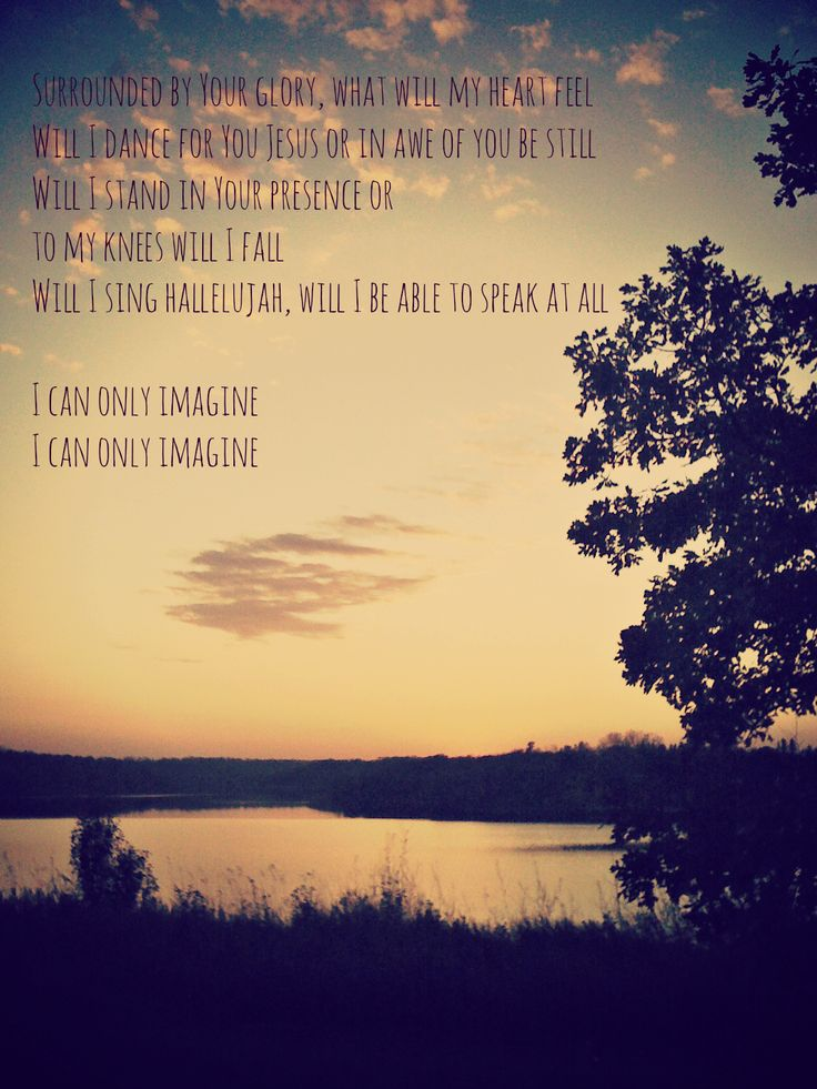 MercyMe - I Can Only Imagine...Sang this song in church and it really resonated with me on this particular Sunday...