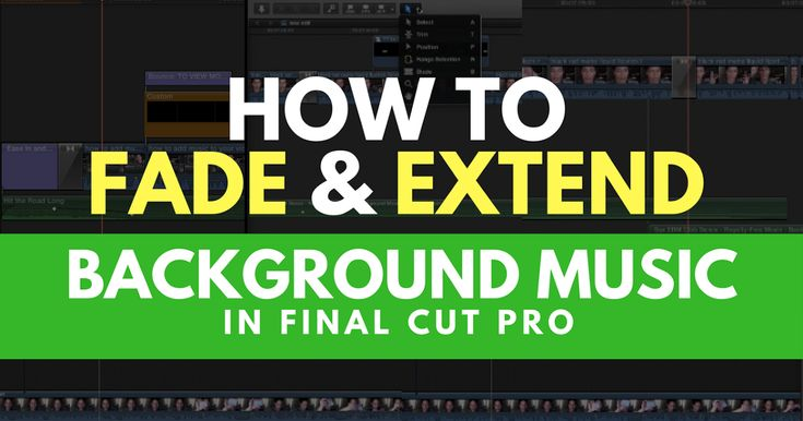 FINAL CUT PRO X TUTORIALS How to FADE & EXTEND Background MUSIC on YouTube Beauty & Makeup Videos