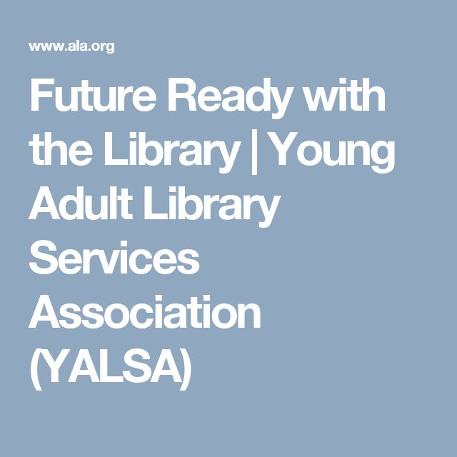 Future Ready with the Library | Young Adult Library Services Association (YALSA)