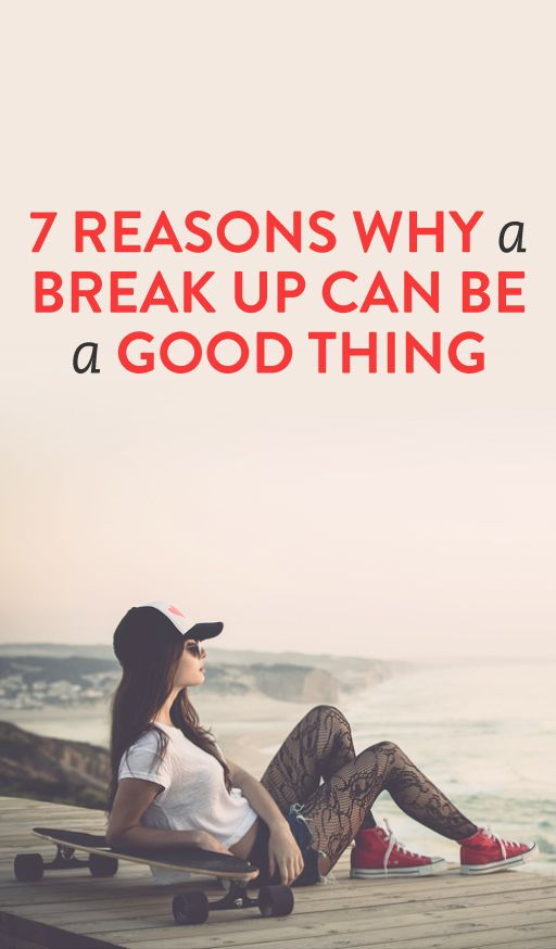 7 reasons why breaking up can be a good thing