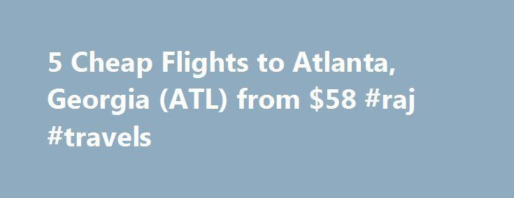 5 Cheap Flights to Atlanta, Georgia (ATL) from $58 #raj #travels http://travel.remmont.com/5-cheap-flights-to-atlanta-georgia-atl-from-58-raj-travels/  #cheap flights and car rental # Recent flights forums Cheap flights to Atlanta, GA recently found by travelers Enter your dates once and have TripAdvisor search multiple sites to find the best prices on Atlanta flights. Arriving On Flights to Atlanta Purchase cheap flights to Atlanta and arrive at Hartsfield-Jackson International Airport, one…