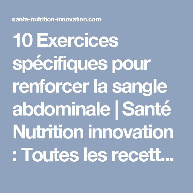 10 Exercices spécifiques pour renforcer la sangle abdominale | Santé Nutrition innovation : Toutes les recettes en ligne ! pour manger sainement, en se faisant plaisir, manger vivant ! la santé, ca se cultive !