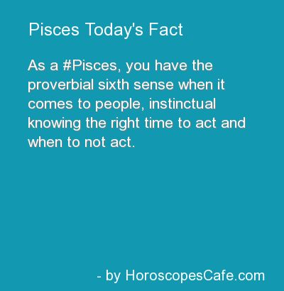 Pisces Daily Fun Fact. Accurate, and strangely appropriate for what's going on right now in my life