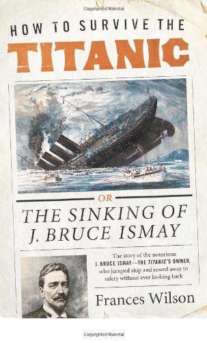 *HOW TO SURVIVE THE TITANIC or THE SINKING OF J. BRUCE ISMAY