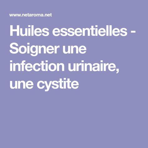 Huiles essentielles - Soigner une infection urinaire, une cystite