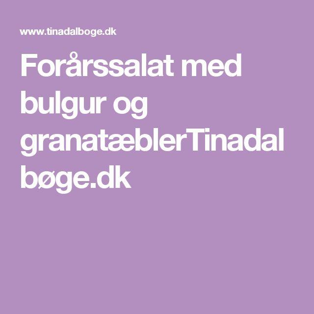 Forårssalat med bulgur og granatæblerTinadalbøge.dk