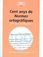 Cent anys de normes ortogràfiques. Barcelona : Publicacions de l'Abadia de Montserrat, 2016