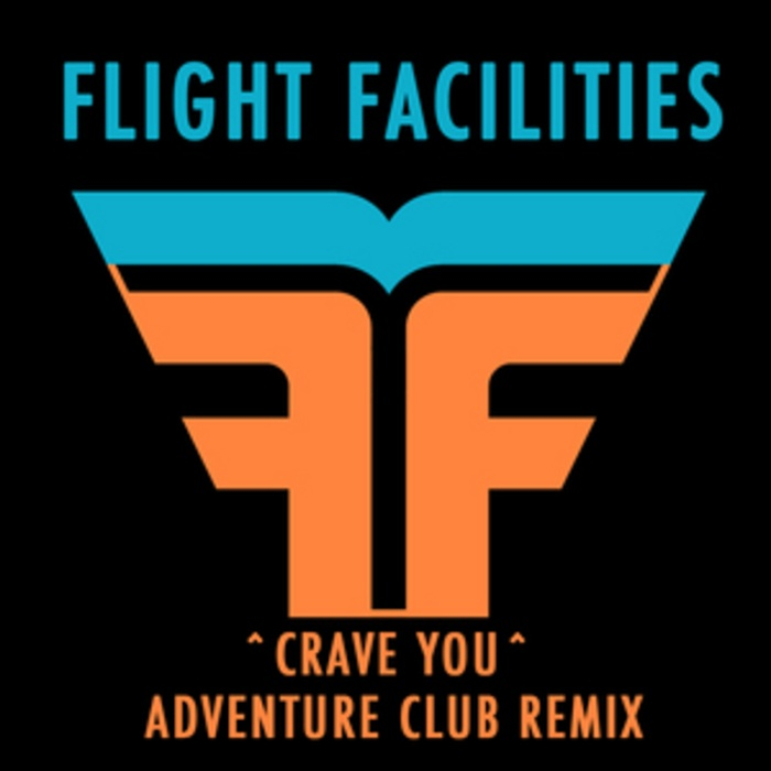 Crave You | Flight Facilities | It's true I crave you