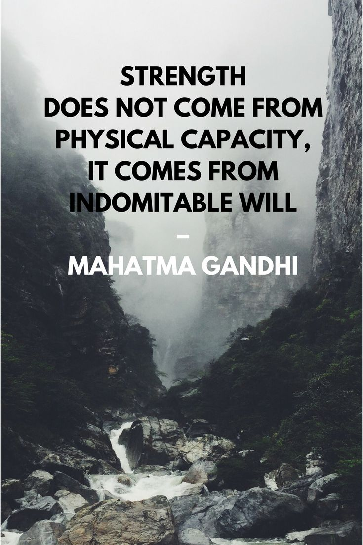 Strength does not come from physical capacity, it comes from indomitable will - Mahatma Gandhi