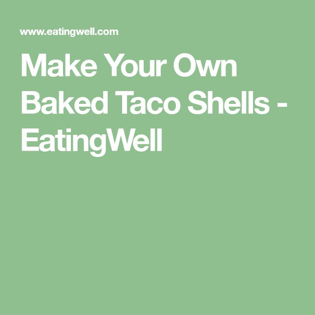 Make Your Own Baked Taco Shells - EatingWell
