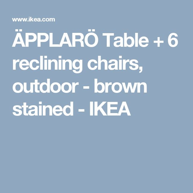 ÄPPLARÖ Table + 6 reclining chairs, outdoor - brown stained - IKEA