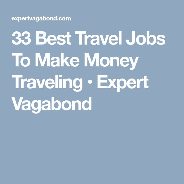 33 Best Travel Jobs To Make Money Traveling • Expert Vagabond