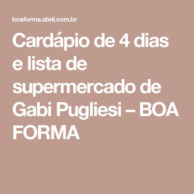 Cardápio de 4 dias e lista de supermercado de Gabi Pugliesi – BOA FORMA