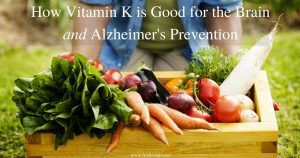 How Vitamin K is Good for the Brain and Alzheimer's Prevention