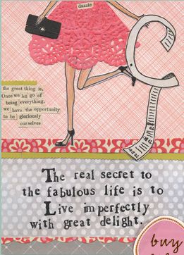 Let go of being everything=opportunity to be ourselves!   Curly Girl Design http://www.curlygirldesign.com/: Fabulous Life, Live Imperfectly, Inspiration, Quotes, Real Secret, Card, Curly Girl, Curlygirl