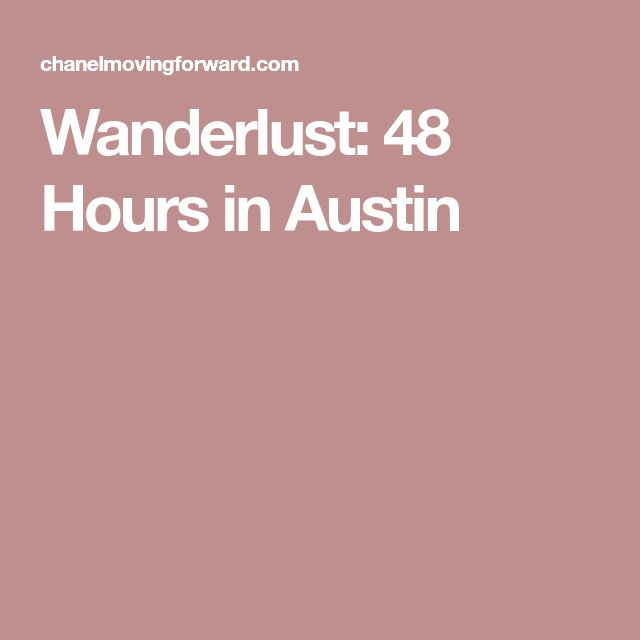 Wanderlust: 48 Hours in Austin
