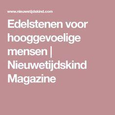 Edelstenen voor hooggevoelige mensen | Nieuwetijdskind Magazine