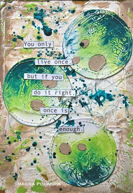 You only live once but if you do it right, once is enough. Art journal page by Magda Polakow.