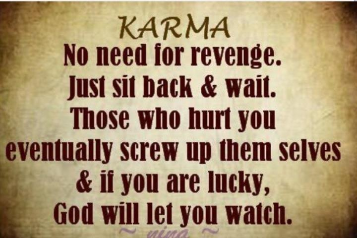 """Karma Will Get You Quotes: Karma: """"No Need For Revenge. Just Sit Back And Wait. Those"""