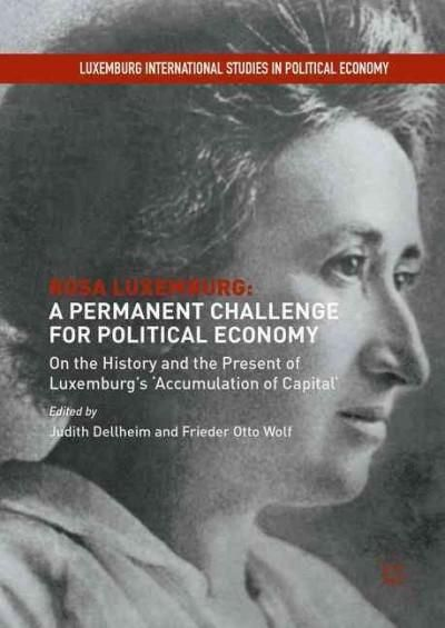 Rosa Luxemburg: A Permanent Challenge for Political Economy: On the History and the Present of Luxemburg's 'Accum...