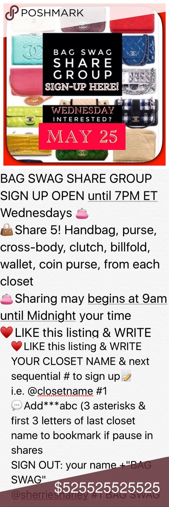 "5/25 Wednesday BAG SWAG Share Group Sign Up OPEN 5/25 Wednesday BAG SWAG SHARE GROUP SIGN UP OPEN until 7PM ET Wednesdays 👛 👜Share 5! Handbag, purse, cross-body, clutch, billfold, wallet, coin purse, from each closet 👛Sharing may begins at 9am until Midnight your time ♥️LIKE this listing & WRITE YOUR CLOSET NAME & next sequential # to sign up📝  i.e. @closetname #1 💬Add***abc (3 asterisks & first 3 letters of last closet name to bookmark if pause in shares SIGN OUT: your name +""BAG SWAG""…"