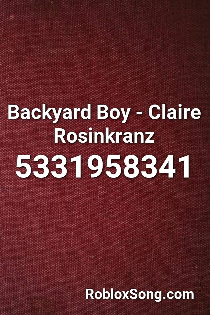 Backyard Boy Claire Rosinkranz Roblox Id Roblox Music Codes Roblox Rap Songs Songs