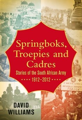Springboks, Troepies and Cadres: Stories of the South African Army, 1912-2012